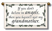 If you don't believe in angels, then you haven't met my grandmother.