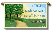 If God leads you to it...He will lead you throught it.