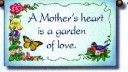 A Mother's heart is a garden of love. Click on image to view more thoughtful gifts for Mom.